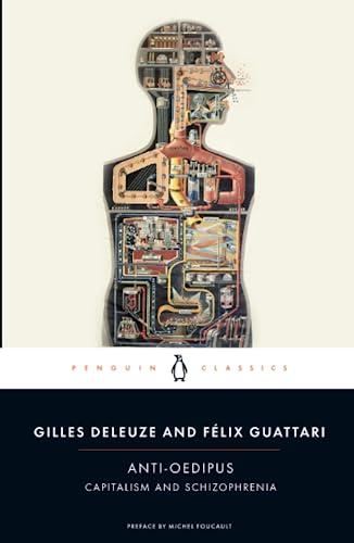 Anti-Oedipus: Capitalism and Schizophrenia (Penguin Classics): Guattari, Felix,Deleuze, Gilles