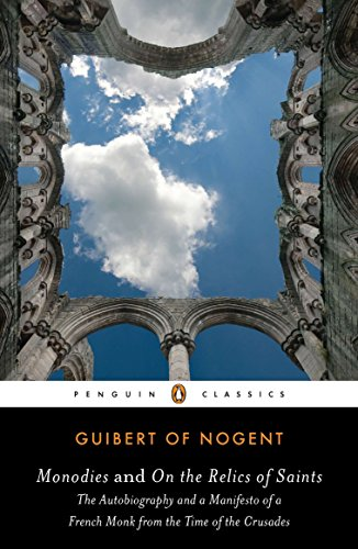 Monodies and On the Relics of Saints: Guibert Of Nogent,