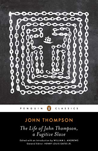9780143106425: The Life of John Thompson, a Fugitive Slave: Containing His History of 25 Years in Bondage, and His Providential Escape (Penguin Classics)