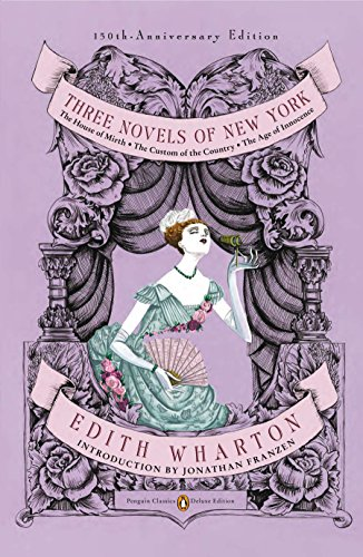 9780143106555: Three Novels of New York: The House of Mirth, The Custom of the Country, The Age of Innocence (Penguin Classics Deluxe Edition)