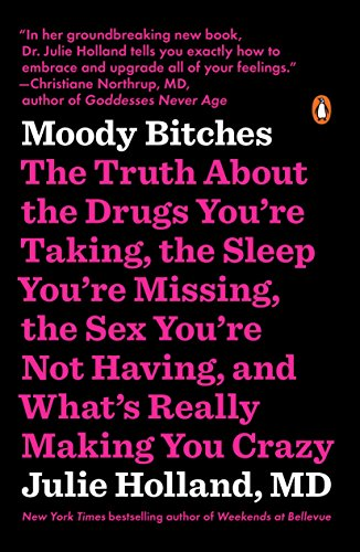 9780143107903: Moody Bitches: The Truth About the Drugs You're Taking, the Sleep You're Missing, the Sex You're Not Having, and What's Really Making You Crazy