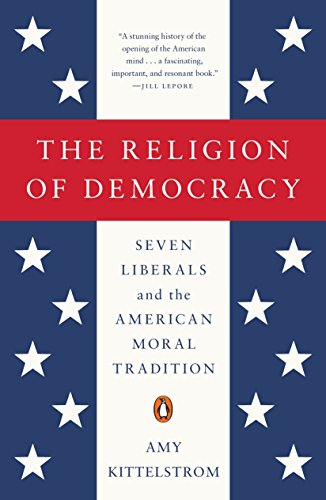 9780143108139: The Religion of Democracy: Seven Liberals and the American Moral Tradition (The Penguin History of American Life)