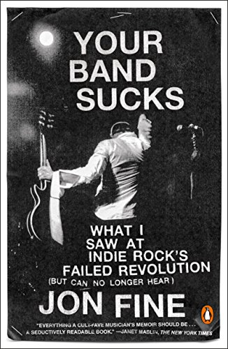 9780143108283: Your Band Sucks: What I Saw at Indie Rock's Failed Revolution (But Can No Longer Hear)