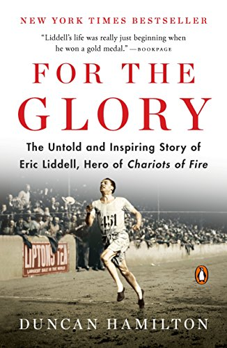 9780143110187: For the Glory: The Untold and Inspiring Story of Eric Liddell, Hero of Chariots of Fire