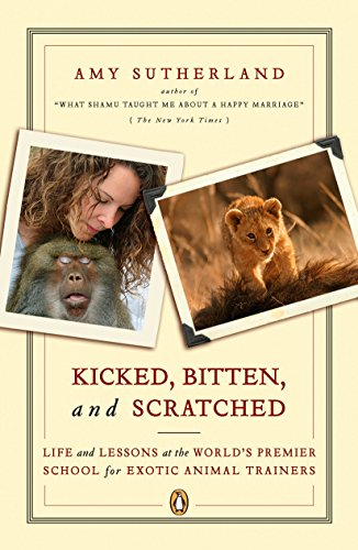 9780143111948: Kicked, Bitten, and Scratched: Life and Lessons at the World's Premier School for Exotic Animal Trainers