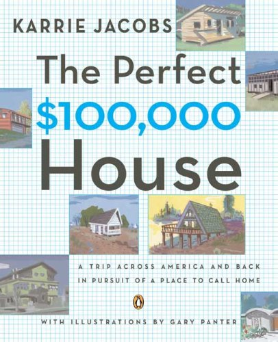 9780143112044: The Perfect $100,000 House: A Trip Across America and Back in Pursuit of a Place to Call Home