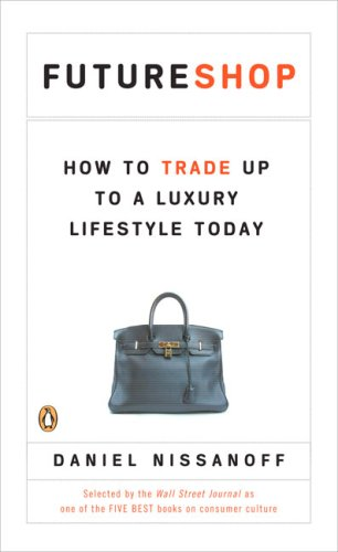 9780143112211: Futureshop: How to Trade Up to a Luxury Lifestyle Today