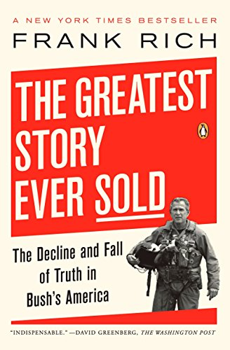 9780143112341: The Greatest Story Ever Sold: The Decline and Fall of Truth in Bush's America