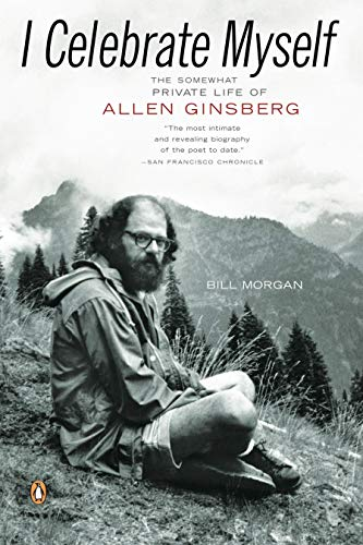 I Celebrate Myself: The Somewhat Private Life of Allen Ginsberg: Morgan, Bill
