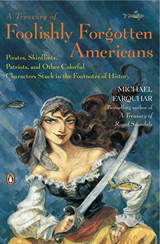A Treasury of Foolishly Forgotten Americans: Pirates, Skinflints, Patriots, and Other Colorful Characters Stuck in the Footnotes of History (0143113054) by Michael Farquhar