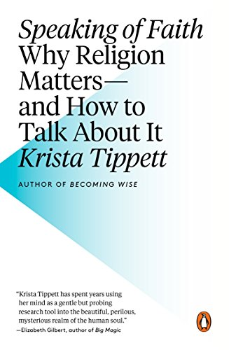 Speaking of Faith: Why Religion Matters--and How: Krista Tippett