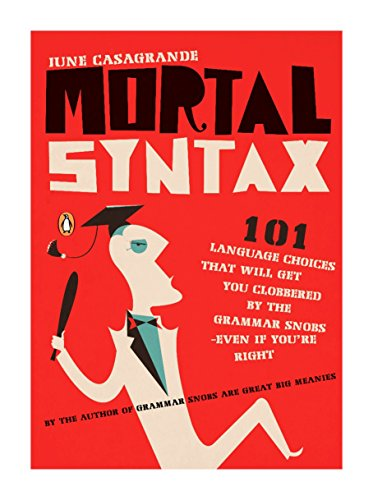 9780143113324: Mortal Syntax: 101 Language Choices That Will Get You Clobbered by the Grammar Snobs--Even If Y ou're Right