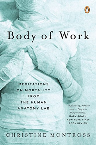 Body of Work: Meditations on Mortality from the Human Anatomy Lab: Montross, Christine