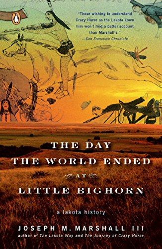 The Day the World Ended at Little Bighorn: A Lakota History: Joseph M. Marshall III