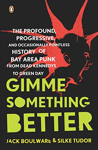 9780143113805: Gimme Something Better: The Profound, Progressive, and Occasionally Pointless History of Bay Area Punk from Dead Kennedys to Green Day