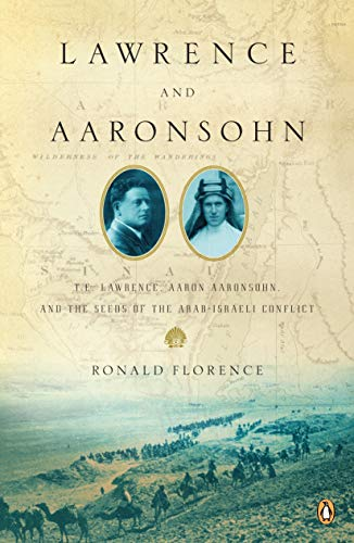 9780143113829: Lawrence and Aaronsohn: T. E. Lawrence, Aaron Aaronsohn, and the Seeds of the Arab-Israeli Conflict