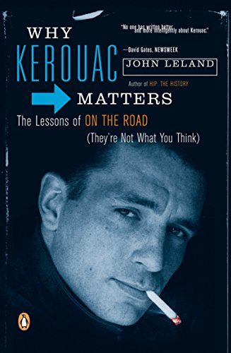 WHY KEROUAC MATTERS the Lessons on the Road