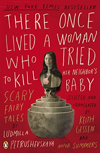There Once Lived a Woman Who Tried: Ludmilla Petrushevskaya; Translator-Keith