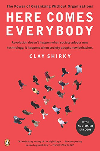 Here Comes Everybody: The Power of Organizing Without Organizations: Shirky, Clay
