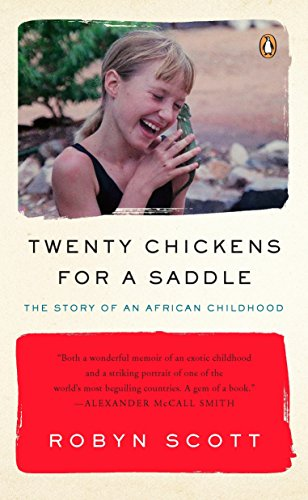 Twenty Chickens for a Saddle: The Story of an African Childhood: Scott, Robyn