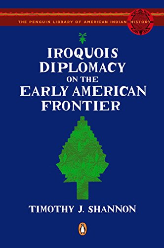 9780143115298: Iroquois Diplomacy on the Early American Frontier (The Penguin Library of American Indian History)