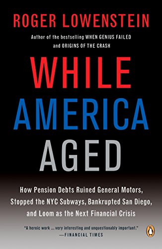9780143115380: While America Aged: How Pension Debts Ruined General Motors, Stopped the NYC Subways, Bankrupted San Diego, and Loom as the Next Financial Crisis