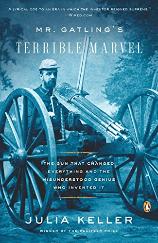 9780143115649: Mr. Gatling's Terrible Marvel: The Gun That Changed Everything and the Misunderstood Genius Who Invented It