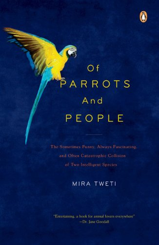 9780143115755: Of Parrots and People: The Sometimes Funny, Always Fascinating, and Often Catastrophic Collision of Two Intelligent Species