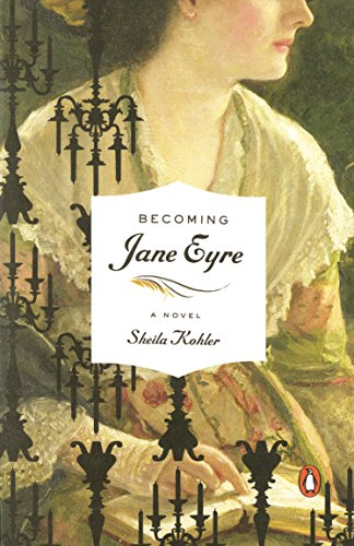 Becoming Jane Eyre: A Novel: Sheila Kohler