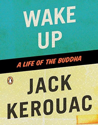 Wake Up: A Life of the Buddha: Jack Kerouac