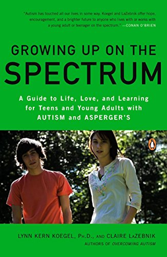 9780143116660: Growing Up on the Spectrum: A Guide to Life, Love, and Learning for Teens and Young Adults with Autism and Asperger's