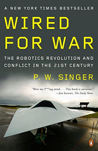 9780143116844: Wired for War: The Robotics Revolution and Conflict in the 21st Century