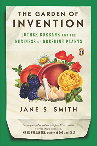 The Garden of Invention: Luther Burbank and the Business of Breeding Plants: Smith, Jane S.