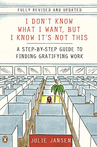 9780143116998: I Don't Know What I Want, But I Know It's Not This: A Step-By-Step Guide to Finding Gratifying Work