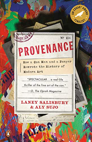 Provenance: How a Con Man and a: Laney Salisbury, Aly