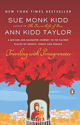 9780143117971: Traveling with Pomegranates: A Mother and Daughter Journey to the Sacred Places of Greece, Turkey, and France