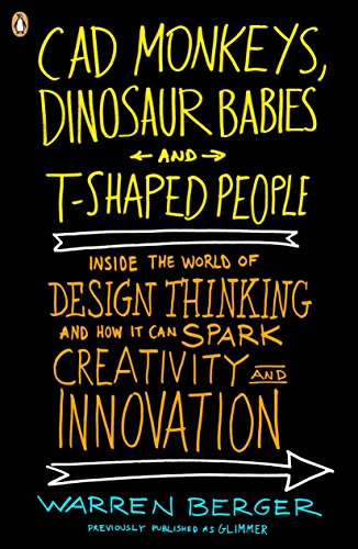 9780143118022: CAD Monkeys, Dinosaur Babies, and T-Shaped People: Inside the World of Design Thinking and How It Can Spark Creativity and Innovation