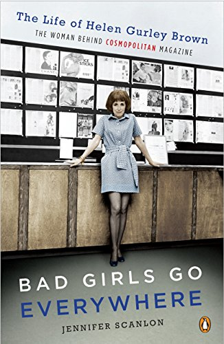 9780143118121: Bad Girls Go Everywhere: The Life of Helen Gurley Brown, the Woman Behind Cosmopolitan Magazine