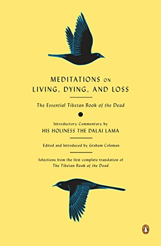 MEDITATIONS ON LIVING, DYING AND LOSS: The Essential Tibetan Book Of The Dead (q)