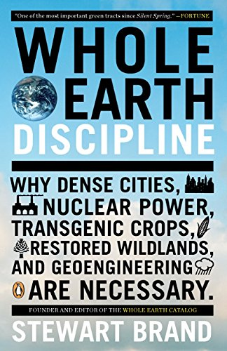 Whole Earth Discipline: Why Dense Cities, Nuclear Power, Transgenic Crops, Restored Wildlands, and Geoengineering Are Necessary (0143118285) by Stewart Brand