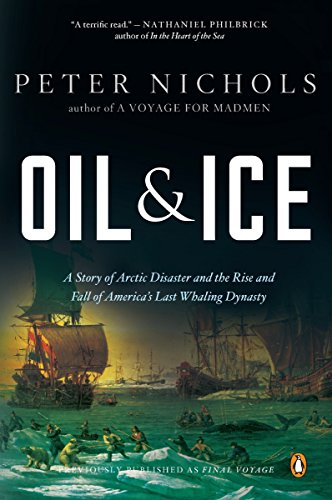 9780143118367: Oil & Ice: A Story of Arctic Disaster and the Rise and Fall of America's Last Whaling Dynasty