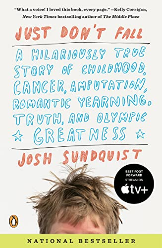 9780143118787: Just Don't Fall: A Hilariously True Story of Childhood, Cancer, Amputation, Romantic Yearning, Truth, and Olympic Greatness