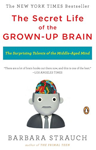 9780143118879: The Secret Life of the Grown-Up Brain: The Surprising Talents of the Middle-Aged Mind