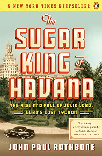 9780143119333: The Sugar King of Havana: The Rise and Fall of Julio Lobo, Cuba's Last Tycoon
