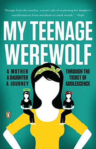 9780143119456: My Teenage Werewolf: A Mother, a Daughter, a Journey Through the Thicket of Adolescence