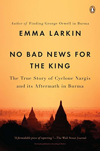 9780143119616: No Bad News for the King: The True Story of Cyclone Nargis and Its Aftermath in Burma
