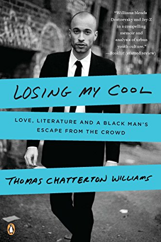 Losing My Cool : Love, Literature, and: Thomas Chatterton Williams