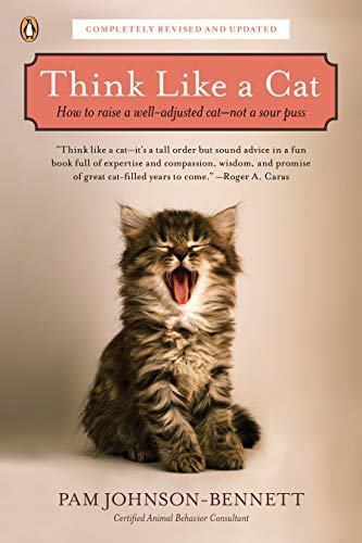 Think Like a Cat: How to Raise a Well-Adjusted Cat--Not a Sour Puss (9780143119791) by Johnson-Bennett, Pam