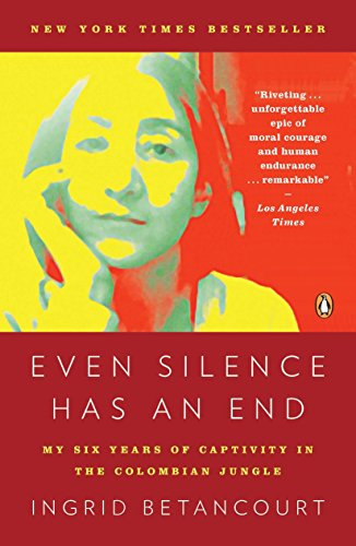 9780143119982: Even Silence Has an End: My Six Years of Captivity in the Colombian Jungle