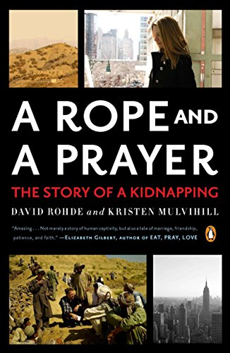 A Rope and a Prayer: The Story of a Kidnapping: Rohde, David; Mulvihill, Kristen